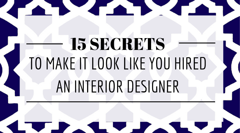 15 Secrets to make it look like you hired an interior designer.